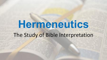 Hermeneutics The Study of Bible Interpretation. Bible Facts It's a big book! 66 books – 39 OT, 27 NT Written over a period of 2,000 years Written on 3.