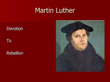 Martin Luther DevotionToRebellion. The Journey of Martin Luther How did a Monk who at one point devoted his entire life to the Catholic church become.
