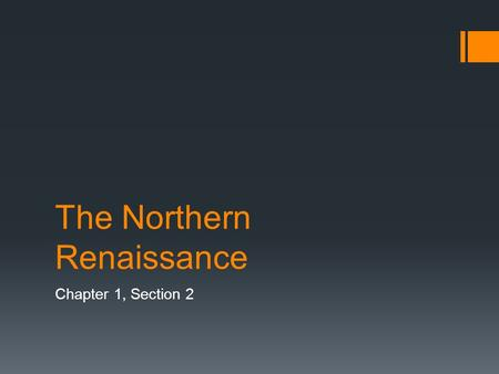 The Northern Renaissance Chapter 1, Section 2. Spread of Ren. Ideas  In the 1400s, the ideas of the Italian Renaissance began to spread to Northern Europe.