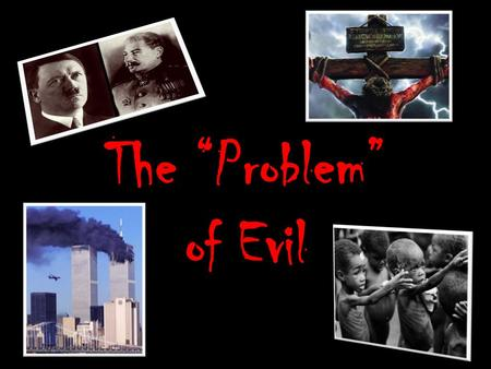 "The ""Problem"" of Evil. The Epicurean Paradox ""Either God wants to abolish evil, and cannot; or he can, but does not want to. If he wants to, but cannot,"