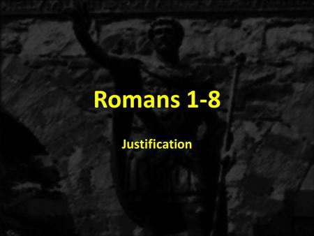 Romans 1-8 Justification. 1:1-171:18-3:203:21-5:21 THE GOSPEL OF GRACE THE THREE TYPES OF SINNERS JUSTIFICATION Justification Explained 3:21-31 Justification.