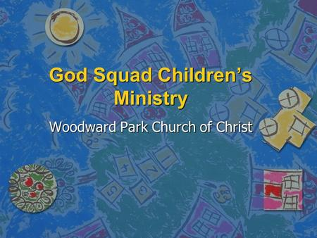 God Squad Children's Ministry Woodward Park Church of Christ.