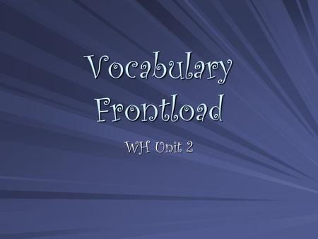 Vocabulary Frontload WH Unit 2. City-State Aka- Polis Political unit of city and surrounding land