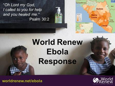 "World Renew Ebola Response ""Oh Lord my God, I called to you for help and you healed me."" Psalm 30:2 worldrenew.net/ebola."