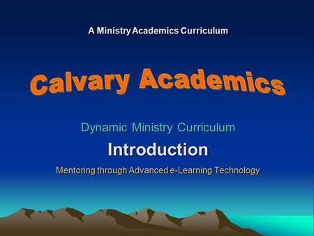 Introduction Calvary Academics Dynamic Ministry Curriculum
