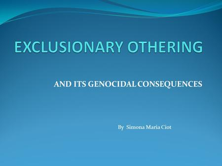 AND ITS GENOCIDAL CONSEQUENCES By Simona Maria Ciot.