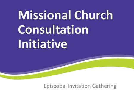 Episcopal Invitation Gathering Missional Church Consultation Initiative.
