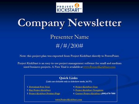 Company Newsletter Presenter Name #/#/200# Note: this project plan was exported from Project KickStart directly to PowerPoint. Project KickStart is an.
