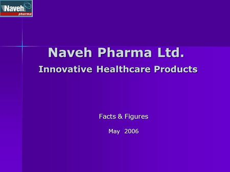 Naveh Pharma Ltd. Innovative Healthcare Products Facts & Figures May 2006.