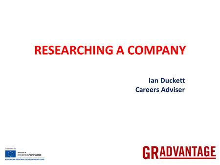 RESEARCHING A COMPANY Ian Duckett Careers Adviser.