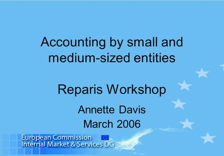 Accounting by small and medium-sized entities Reparis Workshop Annette Davis March 2006.