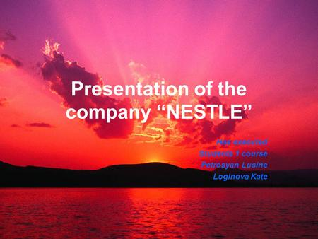 "Presentation of the company ""NESTLE"" Has executed Students 1 course Petrosyan Lusine Loginova Kate."
