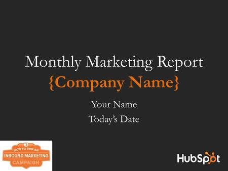 Monthly Marketing Report {Company Name} Your Name Today's Date.