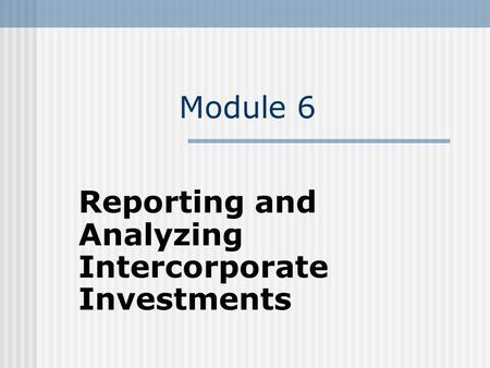 Reporting and Analyzing Intercorporate Investments
