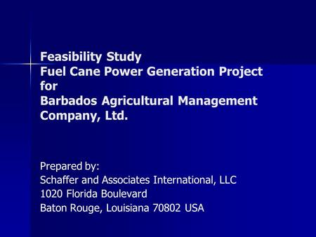 Feasibility Study Fuel Cane Power Generation Project for Barbados Agricultural Management Company, Ltd. Prepared by: Schaffer and Associates International,