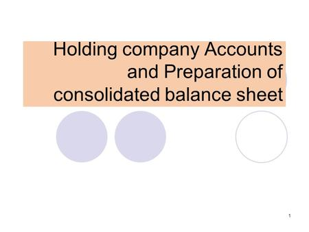 Holding company Accounts and Preparation of consolidated balance sheet