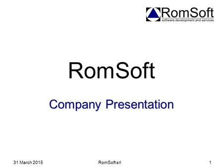 RomSoft Company Presentation 8 April 2017 RomSoft srl.