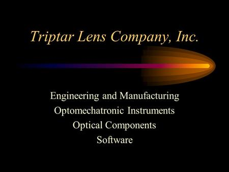 Triptar Lens Company, Inc. Engineering and Manufacturing Optomechatronic Instruments Optical Components Software.