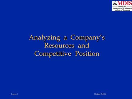 Lesson 3Module: JM006 Analyzing a Company's Resources and Competitive Position.