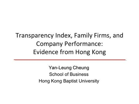 Transparency Index, Family Firms, and Company Performance: Evidence from Hong Kong Yan-Leung Cheung School of Business Hong Kong Baptist University.