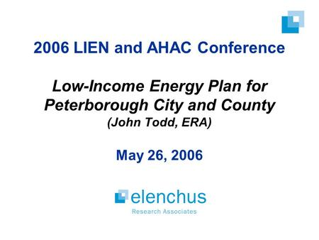 2006 LIEN and AHAC Conference Low-Income Energy Plan for Peterborough City and County (John Todd, ERA) May 26, 2006.