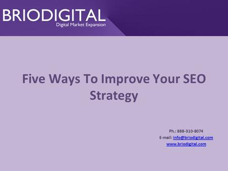 Five Ways To Improve Your SEO Strategy Ph.: 888-310-8074