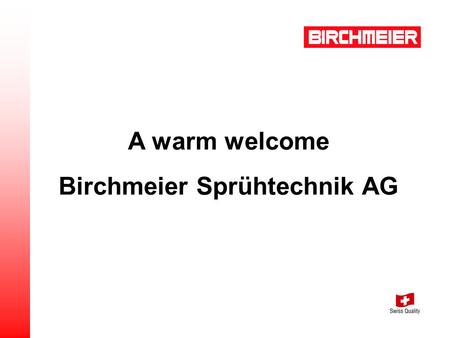 A warm welcome Birchmeier Sprühtechnik AG. We are leading, worldwide supplier of high value spraying and foaming equipment for the private and professional.