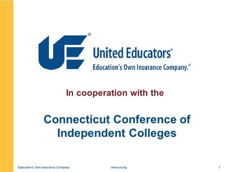 Education's Own Insurance Companywww.ue.org1 In cooperation with the Connecticut Conference of Independent Colleges.