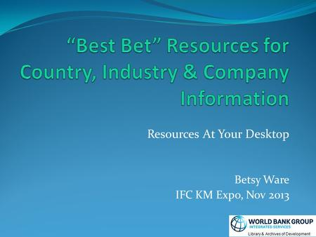 Resources At Your Desktop Betsy Ware IFC KM Expo, Nov 2013.