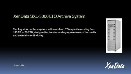 XenData SXL-3000 LTO Archive System Turnkey video archive system with near-line LTO capacities scaling from 150 TB to 750 TB, designed for the demanding.