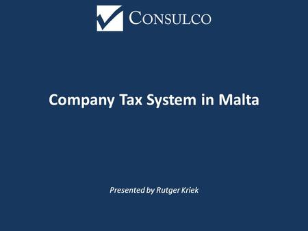 Company Tax System in Malta Presented by Rutger Kriek.