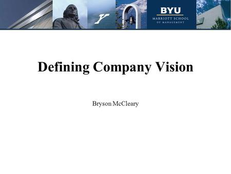 Defining Company Vision Bryson McCleary. Outline Company Vision Defined Brainstorming Exercise Core Ideology Envisioned Future Summary Words of Warning.