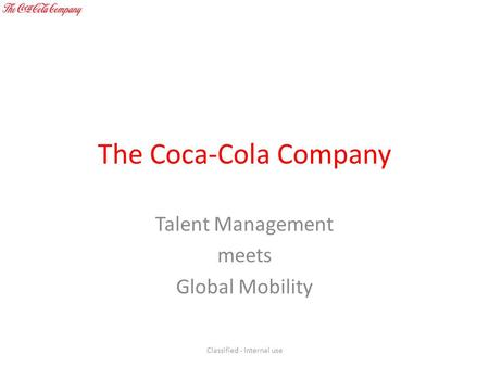 The Coca-Cola Company Talent Management meets Global Mobility Classified - Internal use.
