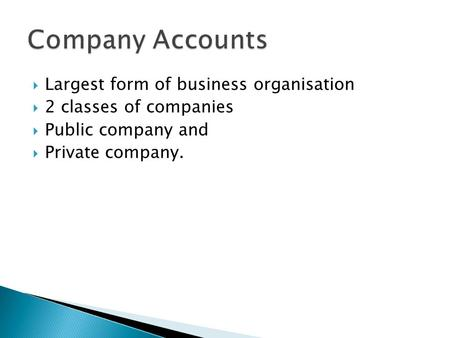  Largest form of business organisation  2 classes of companies  Public company and  Private company.
