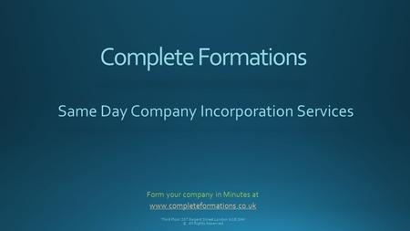 Complete Formations Same Day Company Incorporation Services Third Floor 207 Regent Street London W1B 3HH © All Rights Reserved Form your company in Minutes.