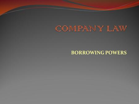 BORROWING POWERS. Capital is necessary for the establishment and development of a business and borrowing is one of the most important source of the capital,