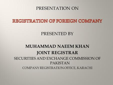 INTRODUCTION A company which is incorporated or formed outside Pakistan which establishes its place of business within Pakistan is called a 'Foreign Company'.