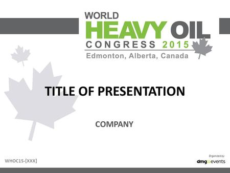 TITLE OF PRESENTATION Organized by: COMPANY WHOC15-[XXX]