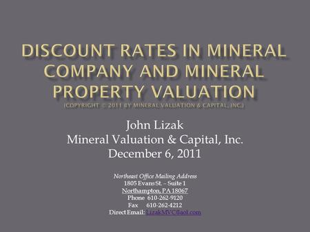 DISCOUNT RATES IN MINERAL COMPANY AND MINERAL PROPERTY VALUATION (Copyright © 2011 by Mineral Valuation & Capital, Inc.) John Lizak Mineral Valuation &