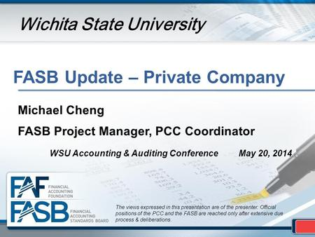 FASB Update – Private Company The views expressed in this presentation are of the presenter. Official positions of the PCC and the FASB are reached only.