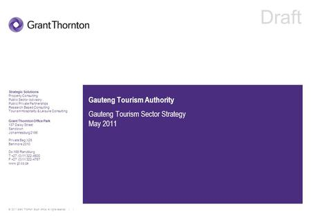 © 2011 Grant Thornton South Africa. All rights reserved. | | Gauteng Tourism Authority Gauteng Tourism Sector Strategy May 2011 Strategic Solutions Property.