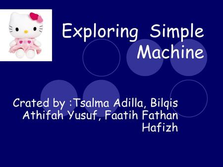 Exploring Simple Machine Crated by :Tsalma Adilla, Bilqis Athifah Yusuf, Faatih Fathan Hafizh.