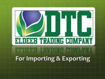 For Importing & Exporting. About us El Deeb Trading Company for Importing & Exporting was established on 1988, we are working seriously to present a line.