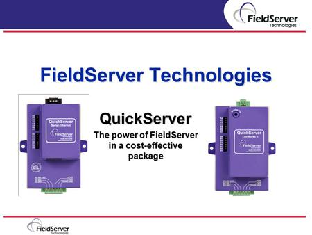 FieldServer Technologies QuickServer The power of FieldServer in a cost-effective package Company Introduction.