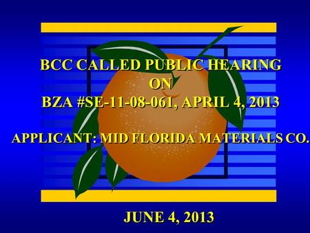 JUNE 4, 2013 BCC CALLED PUBLIC HEARING ON BZA #SE-11-08-061, APRIL 4, 2013 APPLICANT: MID FLORIDA MATERIALS CO.