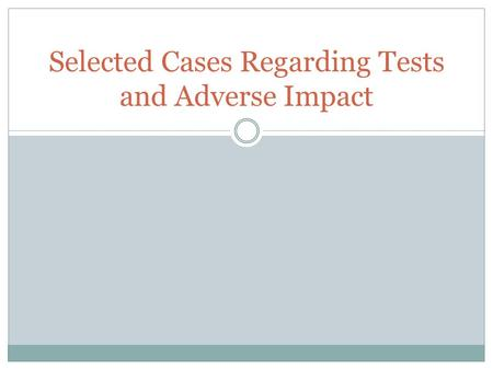 Selected Cases Regarding Tests and Adverse Impact.