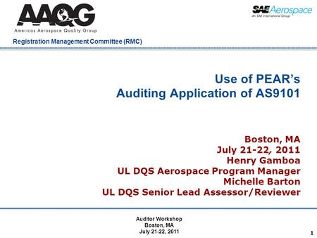 Company Confidential Registration Management Committee (RMC) 1 Use of PEAR's Auditing Application of AS9101 Boston, MA July 21-22, 2011 Henry Gamboa UL.