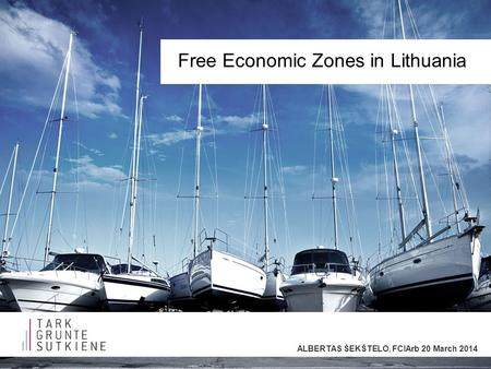 Free Economic Zones in Lithuania ALBERTAS ŠEKŠTELO, FCIArb 20 March 2014.