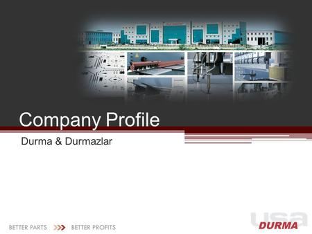 Company Profile Durma & Durmazlar. Company History at a Glance 1956 Founded by Ali Durmaz Manual shear production 1976 First export to Germany 1980 Hydraulic.