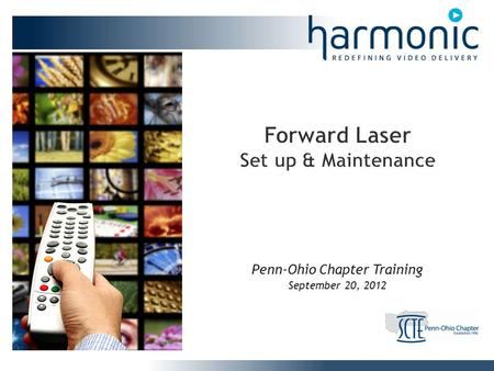 Penn-Ohio Chapter Training September 20, 2012. Harmonic Confidential Introduction Review of optical components and their impact on system performance.